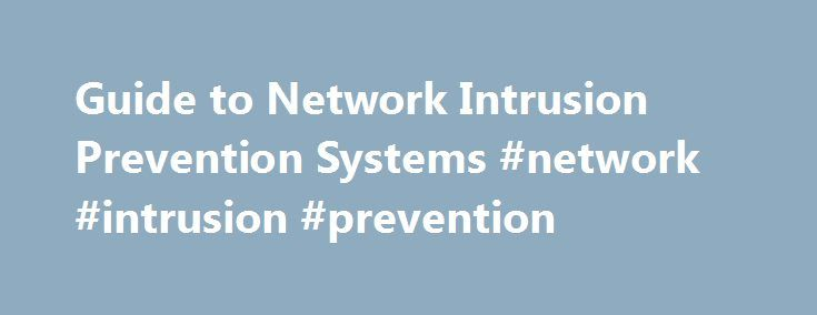 Guide to Network Intrusion Prevention Systems #network #intrusion #prevention http://france.nef2.com/guide-to-network-intrusion-prevention-systems-network-intrusion-prevention/  # Best practices for deploying network intrusion prevention Planning, education and high available can ensure success Bringing network intrusion-prevention systems (IPS) into your network is straightforward, if you keep to a simple six-step plan. 1.) Put the IPS in the right place. Two main constraints govern where…