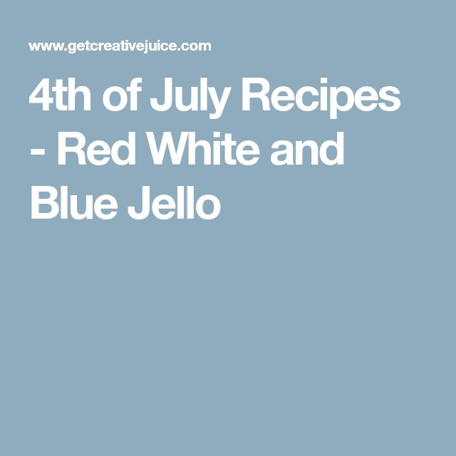 4th of July Recipes - Red White and Blue Jello