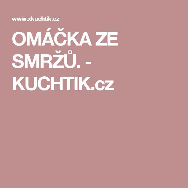 OMÁČKA ZE SMRŽŮ.  - KUCHTIK.cz