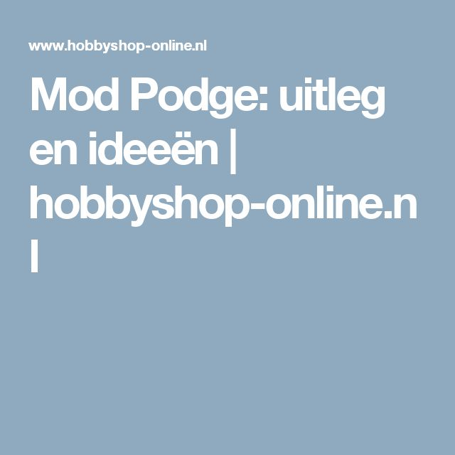 Mod Podge: uitleg en ideeën   hobbyshop-online.nl