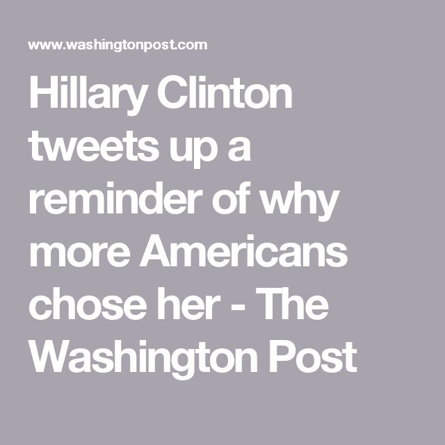 Hillary Clinton tweets up a reminder of why more Americans chose her - The Washington Post