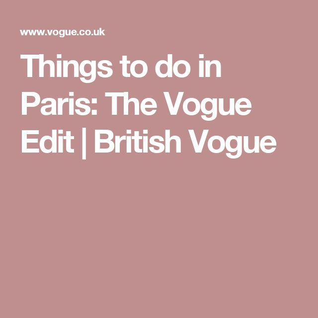 Things to do in Paris: The Vogue Edit | British Vogue
