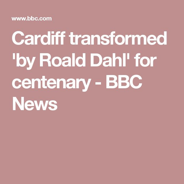 Cardiff transformed 'by Roald Dahl' for centenary - BBC News