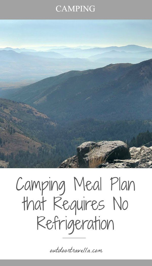 Whether you are camping in the heat, backpacking, or taking a multi-day raft trip, take a look at this camping meal plan that requires no refrigeration. Pin now and read before your next camping trip!