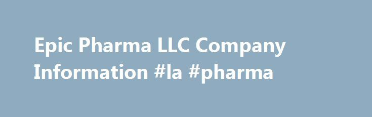 Epic Pharma LLC Company Information #la #pharma http://pharma.remmont.com/epic-pharma-llc-company-information-la-pharma/  #epic pharma # Epic Pharma LLC Humanwell Healthcare Group and PuraCap Pharmaceutical agreed to acquire Epic Pharma in March 2016. Drugs Associated with Epic Pharma LLC (aquired by PuraCap Pharmaceutical) Epic Pharma LLC (aquired by PuraCap Pharmaceutical) manufactures, markets and/or distributes more than 19 drugs in the United States. Medications listed here may also be…