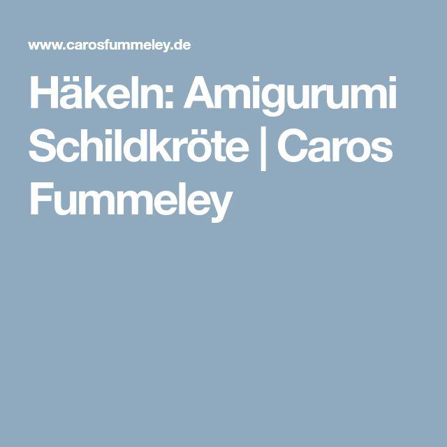 Häkeln: Amigurumi Schildkröte   Caros Fummeley