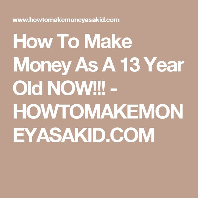 how to make money at 13 years