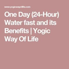 One Day (24-Hour) Water fast and its Benefits | Yogic Way Of Life