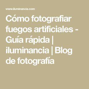 Cómo fotografiar fuegos artificiales - Guía rápida | iluminancia | Blog de fotografía