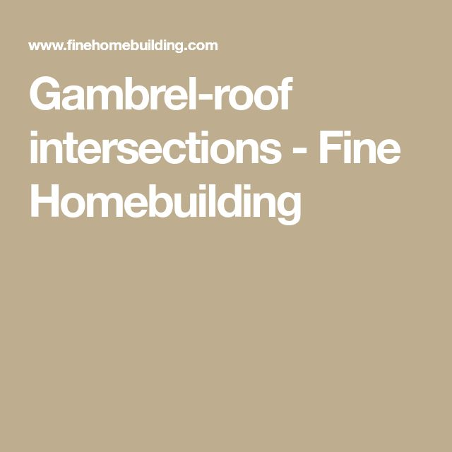 Gambrel-roof intersections - Fine Homebuilding