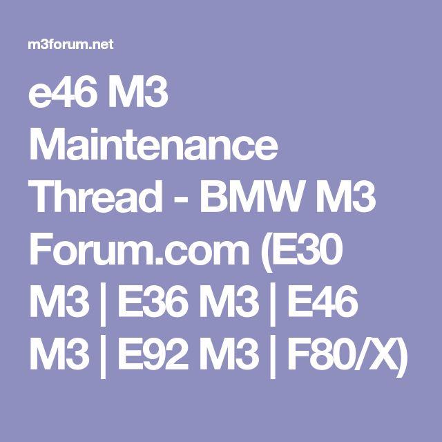 e46 M3 Maintenance Thread - BMW M3 Forum.com (E30 M3 | E36 M3 | E46 M3 | E92 M3 | F80/X)