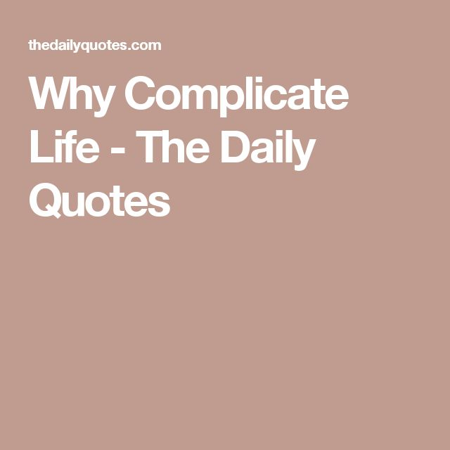 Why Complicate Life - The Daily Quotes