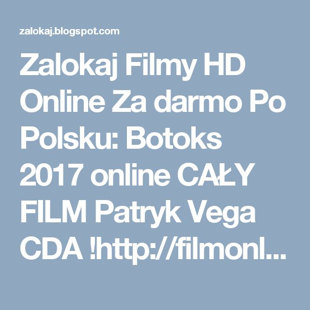 Zalokaj Filmy HD Online Za darmo Po Polsku: Botoks 2017 online CAŁY FILM Patryk Vega CDA !http://filmonline24.pl/botoks-cda