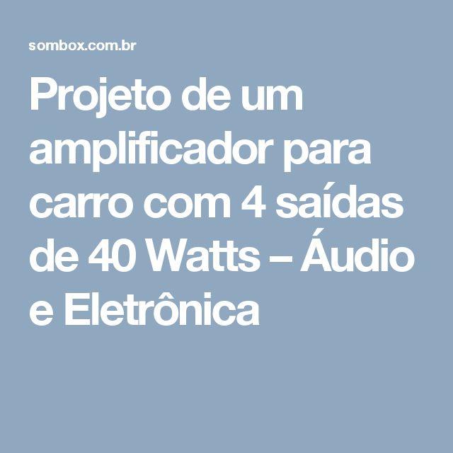 Projeto de um amplificador para carro com 4 saídas de 40 Watts – Áudio e Eletrônica