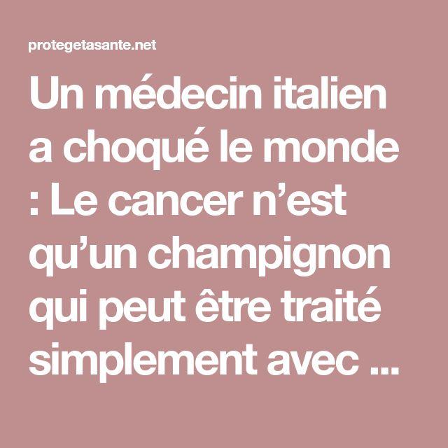 Un médecin italien a choqué le monde  Le cancer n\u0027est qu\u0027un