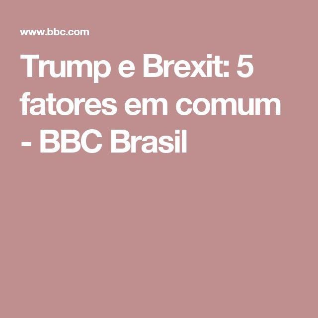 Trump e Brexit: 5 fatores em comum - BBC Brasil