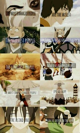 The most damaged people are the wisest, the silliest people turn into the greatest leaders, the loneliest people have the kindest heart, the most compassionate people spread hope, the blind ones can see deeper in the soul, Zuko, Sokka, Aang, Katara, Toph, sad, crying, quote, text; Avatar: the Last Airbender