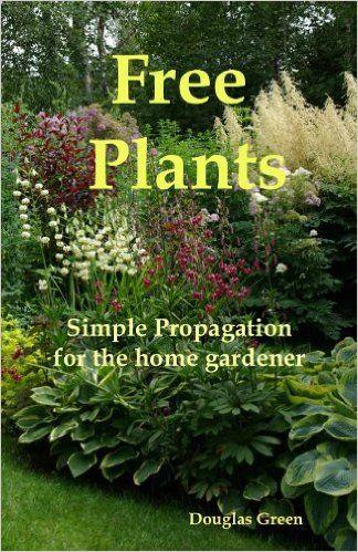 Free Plants - Simple Propagation for the Home Gardener, Douglas Green - Amazon.com