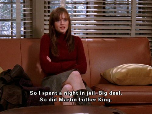 """So I spent a night in jail. Big deal. So did Martin Luther King."" -Rory"