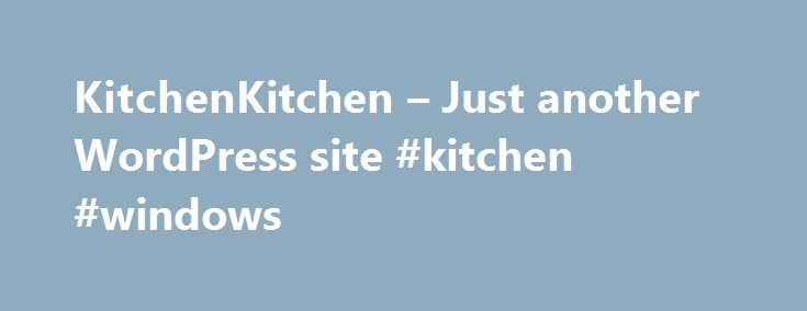 KitchenKitchen – Just another WordPress site #kitchen #windows http://kitchens.nef2.com/kitchenkitchen-just-another-wordpress-site-kitchen-windows/  #kitchen shops # History Of Kitchen Kitchen When Kitchen Kitchen celebrated their 36th anniversary last November, owner Jan Boydstun(The Gadget Gal) reflected on the history of the business that was started by her parents, Phil and Charlotte Carter in 1979. Little did I know when they asked me to help out for just four months, how my life would…