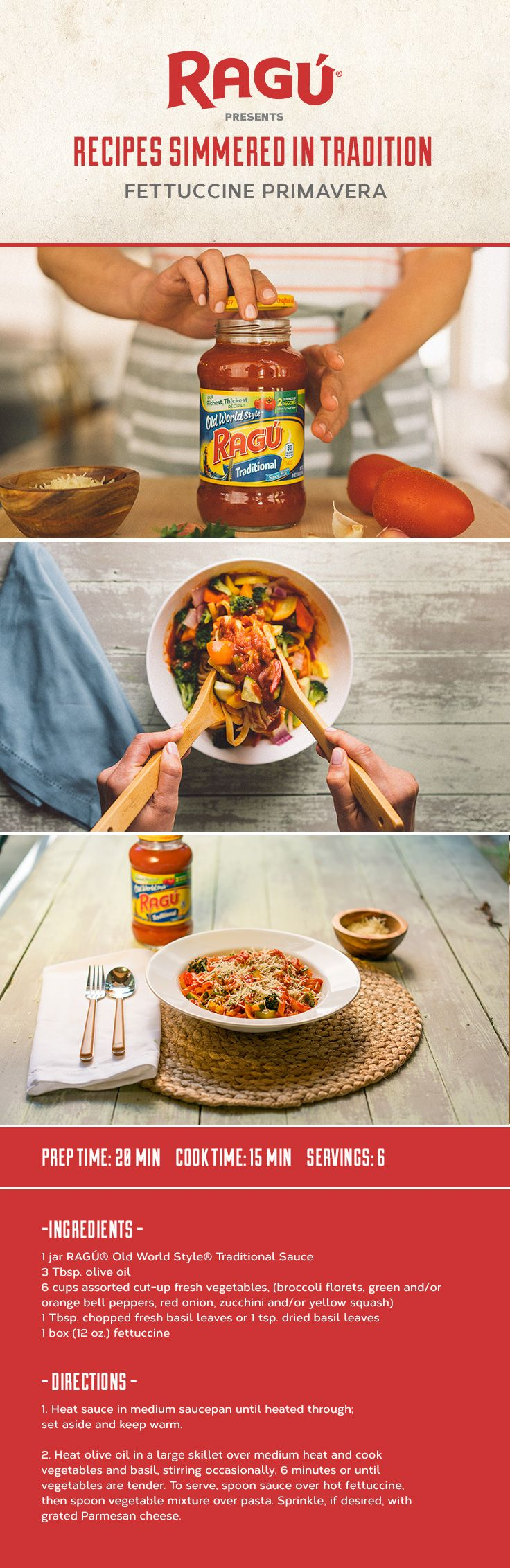 Getting kids to eat their veggies has never been so easy. Every jar of RAGÚ® Old World Style® Traditional Sauce has two full servings of vegetables. Whip up this classic Fettuccine Primavera and watch it disappear from their plates.