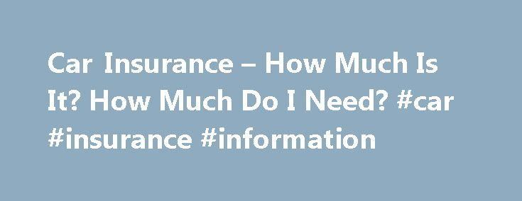 Car Insurance – How Much Is It? How Much Do I Need? #car #insurance #information http://insurances.nef2.com/car-insurance-how-much-is-it-how-much-do-i-need-car-insurance-information/  #liability car insurance # Car Insurance – How Much Is It? How Much Do I Need? When it comes to liability coverage for your auto insurance, it is recommended that you purchase the most you can afford. Liability coverage on your car insurance policy pays for damage you cause in an accident to other people or…