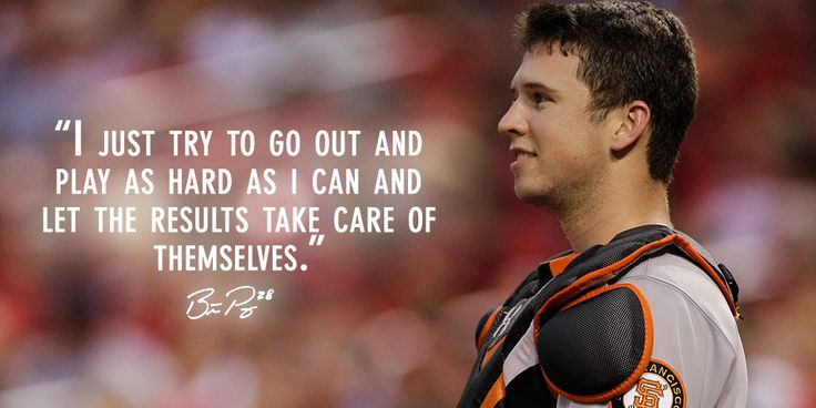I just try to go out and play as hard as I can and let the results take care of themselves. - Buster Posey