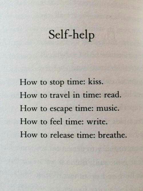 Self help. How to stop time, how to time travel, how to feel time and release time and escape time entirely. I'm SO using this in my book!