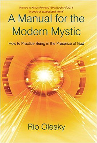 A Manual for the Modern Mystic: How to Practice Being in the Presence of God: Rio Olesky: 9781450294058: Amazon.com: Books