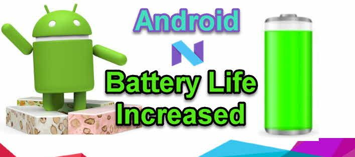Android 7 Nougat increase battery life Android N devices