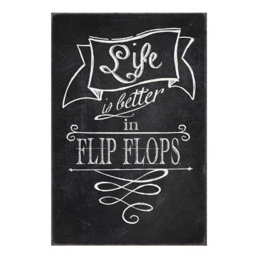 Chalkboard Flip Flops Poster... Agree!
