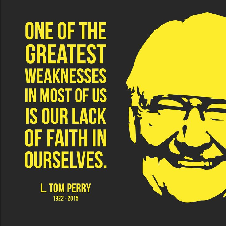 One of the greatest weaknesses in most of us is our lack of faith in ourselves. L. Tom Perry quotes quote #LDSconf general conference lds mormon buzzz inspirational general authority apostle