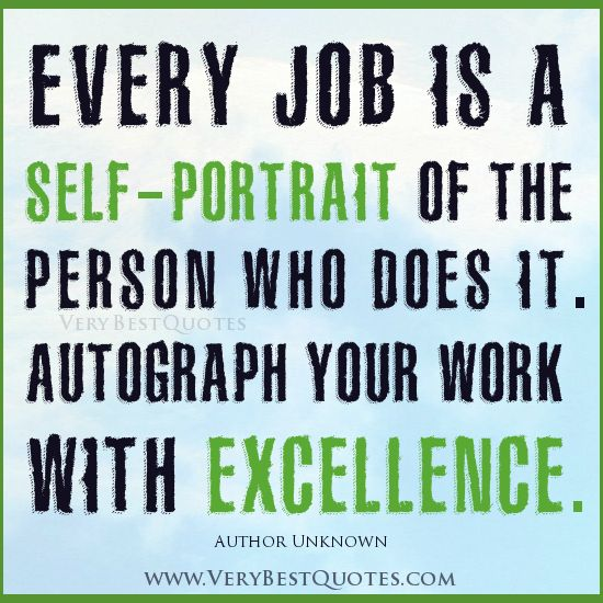 Everything You Do is a Self-Portrait so Weave Excellence Throughout Your Life!