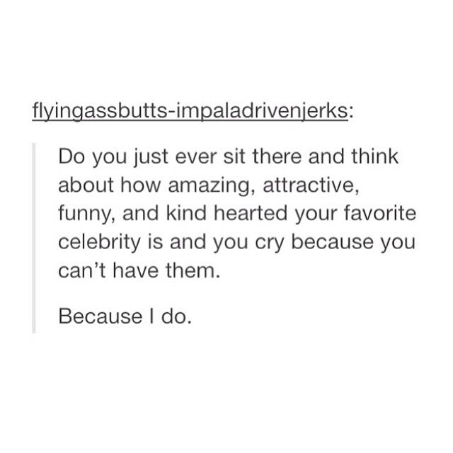 I do too... Oh why can't I have you, Trevor Noah, Tom Hiddleston or Lee Pace, why?!