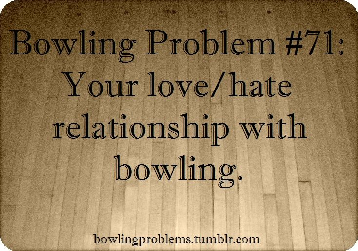 #Bowling Problems: Love/Hate Relationship with #Bowling!