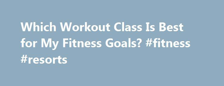 Which Workout Class Is Best for My Fitness Goals? #fitness #resorts http://fitness.remmont.com/which-workout-class-is-best-for-my-fitness-goals-fitness-resorts/  Which Workout Class Is Best for My Fitness Goals? I love taking group fitness classes at my gym (and testing out new ones all over New York City for this blog!), but I often wonder — is there really a big difference between them all, in terms of payoff? Sure, yoga can teach you how […]