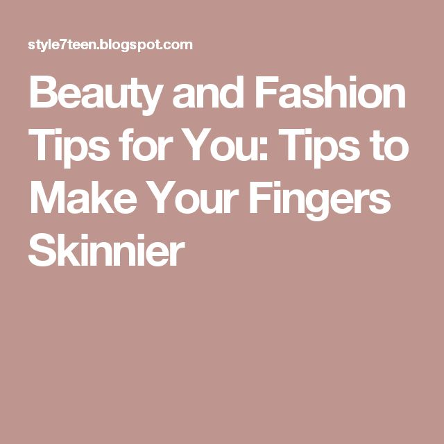 Beauty and Fashion Tips for You: Tips to Make Your Fingers Skinnier
