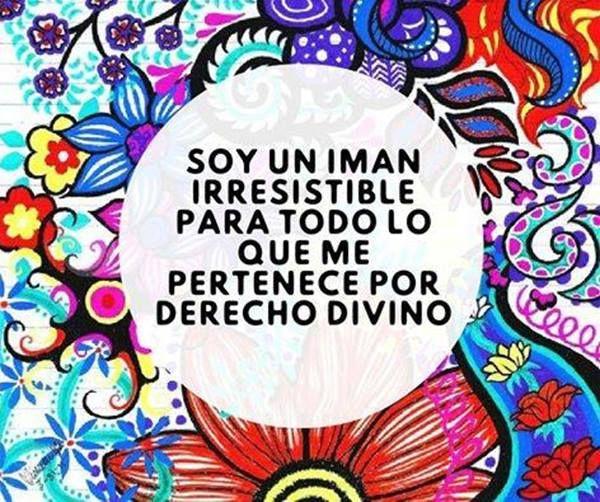 Yo soy un imán irresistible para todo lo que me pertenece por derecho divino