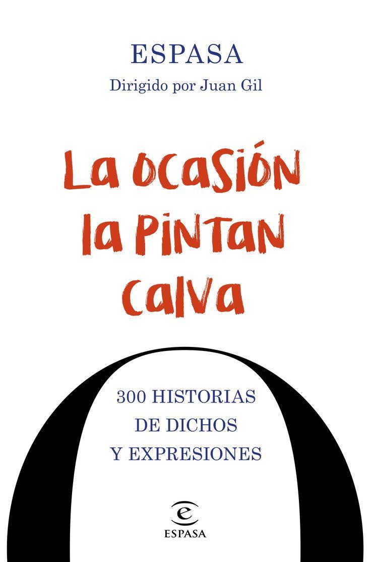 """Orden Osuna, Fernando de la. """"La ocasión la pintan calva : 300 historias de dichos y expresiones. Barcelona: Espasa, 2016. Encuentra este libro en la 5ª planta: 806.0-3ORD"""
