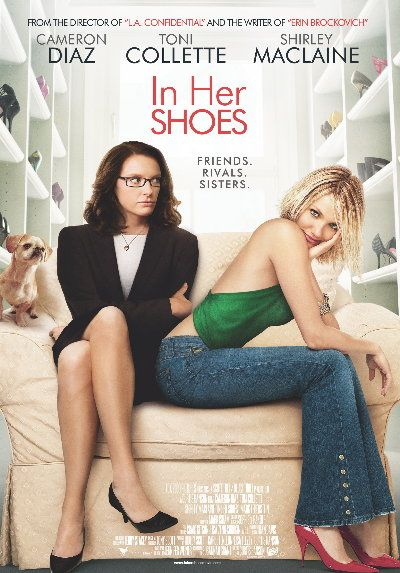 In Her Shoes is a 2005 American comedy-drama film based on the novel of the same name by Jennifer Weiner. It is directed by Curtis Hanson with an adapted screenplay by Susannah Grant and stars Cameron Diaz, Toni Collette, and Shirley MacLaine. The film focuses on the relationship between two sisters and their grandmother.