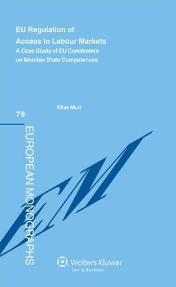 EU Regulation of Access to Labour Markets. A Case Study of EU Contraints on Member States Competences