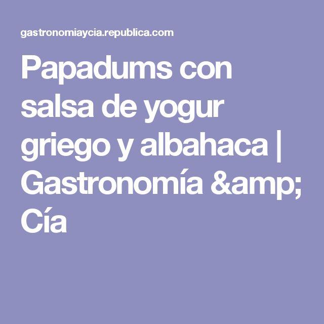 Papadums con salsa de yogur griego y albahaca  | Gastronomía & Cía