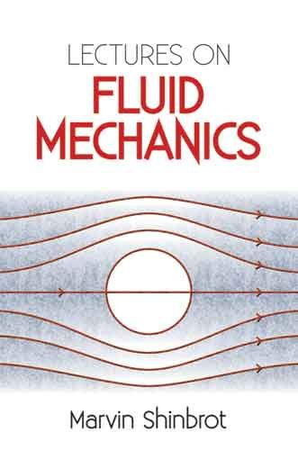 Lectures on Fluid Mechanics by Marvin Shinbrot  A readable and user-friendly introduction to fluid mechanics, this high-level text is geared toward advanced undergraduates and graduate students. Mathematicians, physicists, and engineers will also benefit from this lucid treatment.The book begins with a derivation of the equations of fluid motion from statistical mechanics, followed by examinations of the classical theory and a portion of the modern mathematical theory of...
