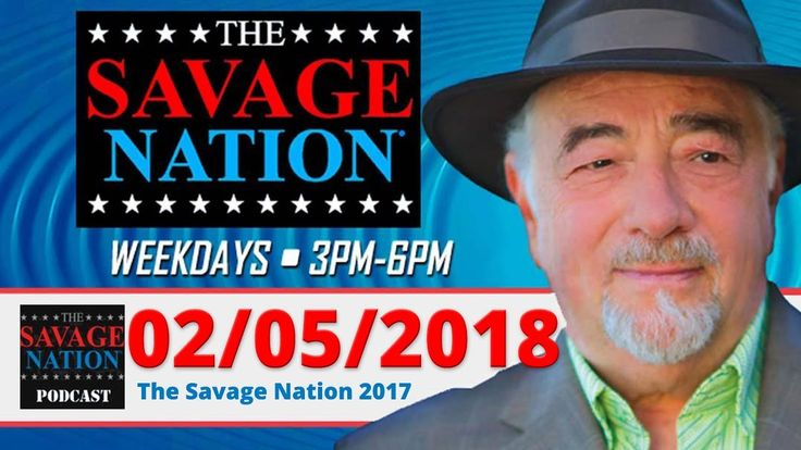 The Savage Nation 02/05/18 ~ The incredible hysteria against Donald Trump