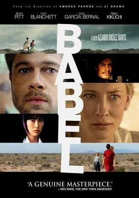Babel (2006) When an American couple (Brad Pitt and Cate Blanchett) vacationing in Morocco fall victim to a random act of violence, a series of events unfolds across four countries that demonstrates both the necessity and impossibility of human communication. Director Alejandro González Iñárritu artfully weaves together three seemingly disparate stories in this Oscar nominee for Best Picture and Golden Globe winner for Best Drama.