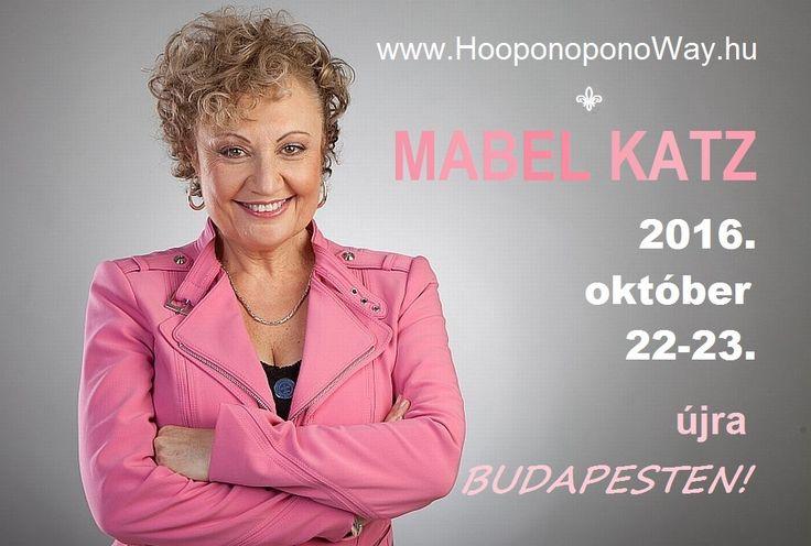 MABEL KATZ ÚJRA BUDAPESTEN!  2016. október 22-23., szombat-vasárnap Mindkét napon 11-19 óra között.  Minden info, árak és jelentkezés itt: www.HooponoponoWay.hu
