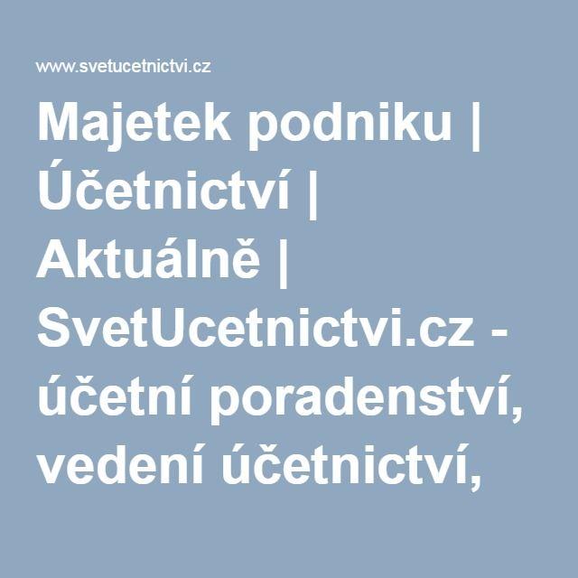 Majetek podniku | Účetnictví | Aktuálně | SvetUcetnictvi.cz - účetní poradenství, vedení účetnictví, daňová evidence, zpracování daní
