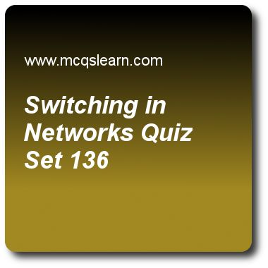 Switching in Networks Quizzes: computer networks Quiz 136 Questions and Answers - Practice networking quizzes based questions and answers to study switching in networks quiz with answers. Practice MCQs to test learning on switching in networks, telephone networks, leo satellite, computer networks, standard ethernet quizzes. Online switching in networks worksheets has study guide as which frame completes entries in switching tables, answer key with answers as acknowledgment frame, setup…