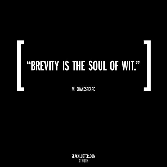 """Brevity is the soul of wit."" -- William Shakespeare #quote"