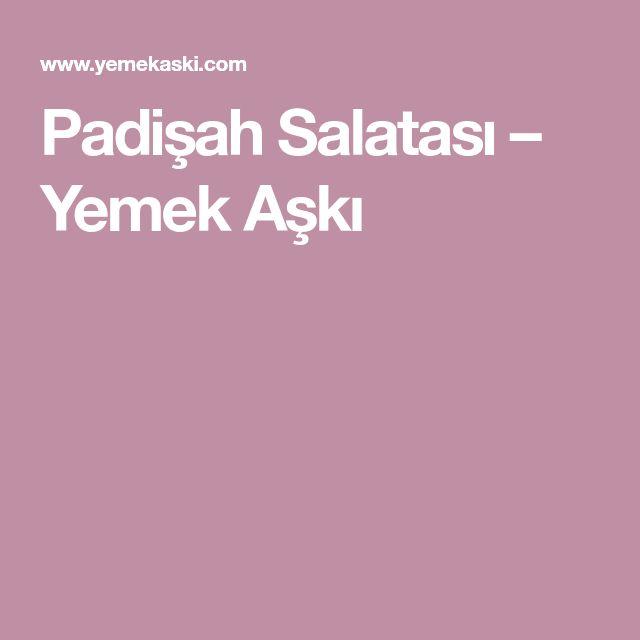 Padişah Salatası – Yemek Aşkı